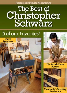 The Best Of Christopher Schwarz E Mag Popular Woodworking Magazine